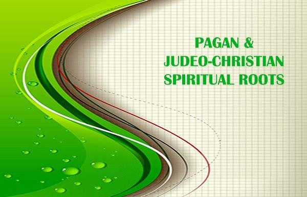 PAGAN & JUDEO-CHRISTIAN SPIRITUAL ROOTS